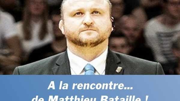 A la rencontre de... Matthieu Bataille !